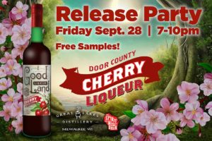 Good Land Cherry Liqueur Release Party @ Great Lakes Distillery | Milwaukee | Wisconsin | United States