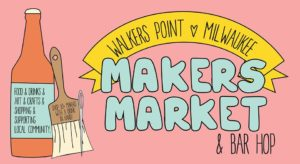 Walkers Point Makers Market & Bar Hop! @ Great Lakes Distillery