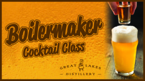 CANCELED - Boilermaker Cocktail Class @ Great Lakes Distillery